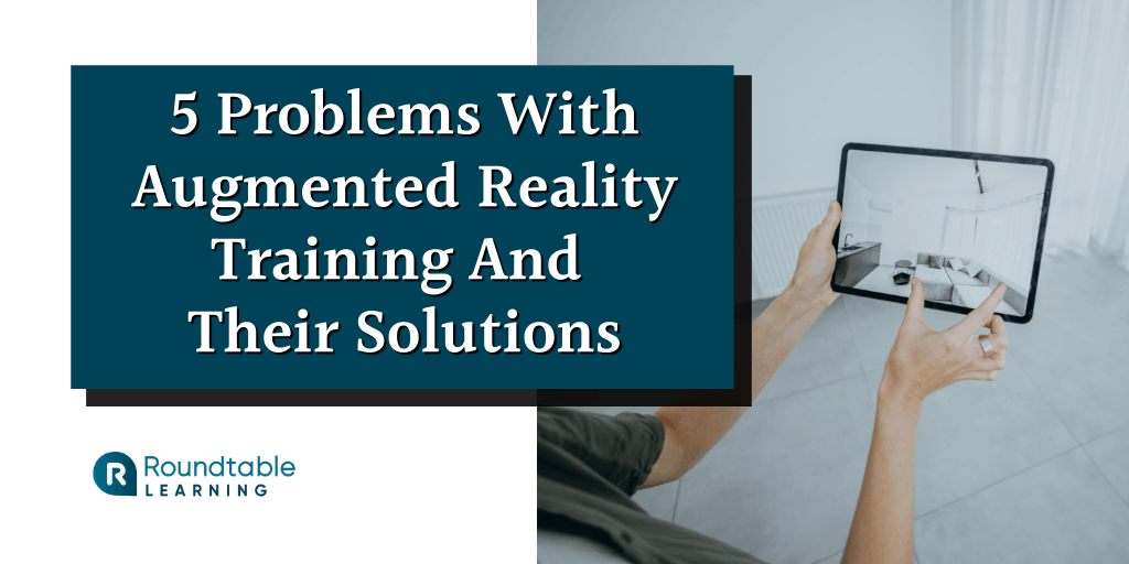 5 Problems With Augmented Reality Training And Solutions To Tackle Them