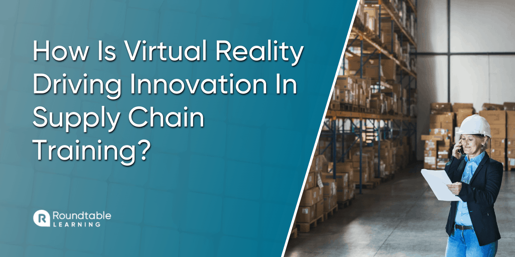 How Is Virtual Reality Driving Innovation In Supply Chain Training? 4 Examples