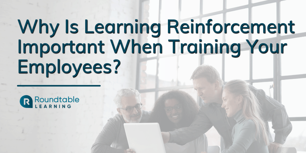Why Is Learning Reinforcement Important When Training Your Employees?