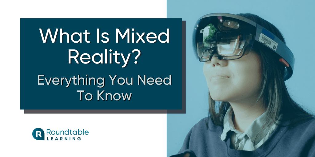 What Is Mixed Reality Training? Everything You Need To Know And 3 Examples